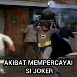 Akibat Mempercayai si Joker